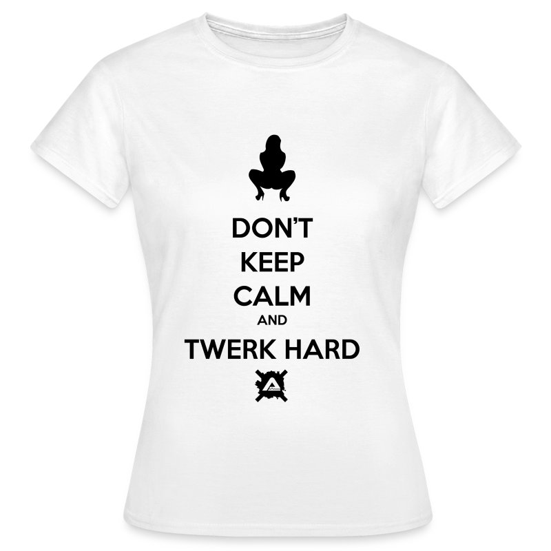 Don't Keep Calm and Twerk Hard - Women's T-Shirt