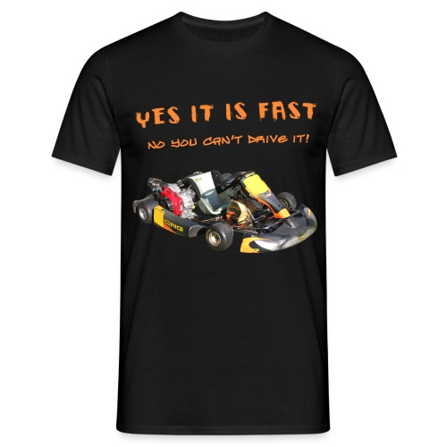 Yes It Is Fast, No You Can't Drive It! - Kart - Männer T-Shirt