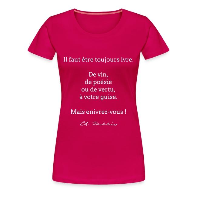 T-shirt Femme - Il faut être toujours ivre...