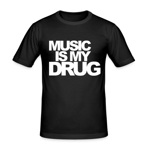 music is my drug - slim fit T-shirt