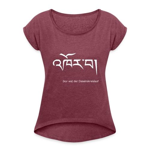 Tibetisch Darseinskreislauf - Frauen T-Shirt mit gerollten Ärmeln