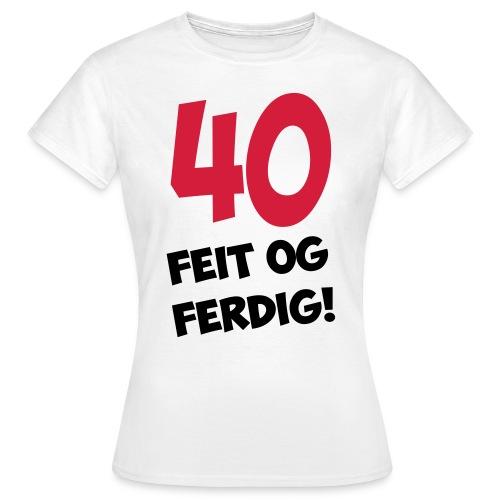 40, feit og ferdig - Women's T-Shirt