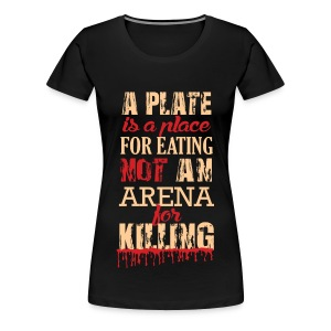 Not a Plate for KILLING! - Frauen Premium T-Shirt