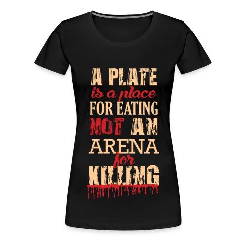 Not a Plate for KILLING! - Frauen Premium T-Shirt
