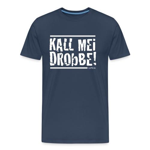 Kall Mei Drobbe - Männer Premium T-Shirt