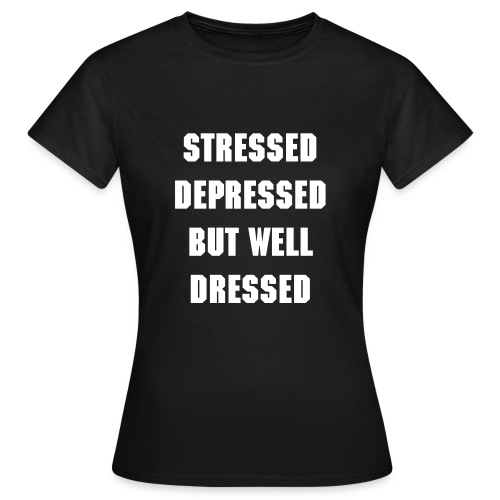 STRESSED DEPRESSED BUT WELL DRESSED T-SHIRT - Frauen T-Shirt