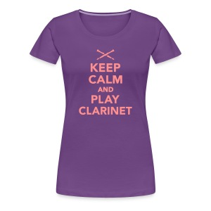 Keep Calm And Play Clarinet - Women's Premium T-Shirt
