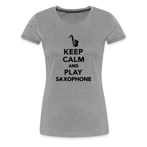 Keep Calm And Play Saxophone  - Women's Premium T-Shirt