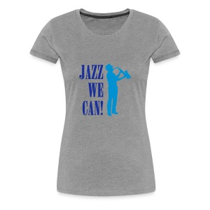 Jazz We Can  - Women's Premium T-Shirt