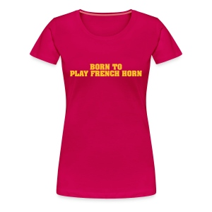 Born To Play French Horn - Women's Premium T-Shirt