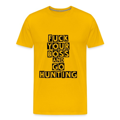 T-shirt Fuck your boss and go hunting - T-shirt Premium Homme