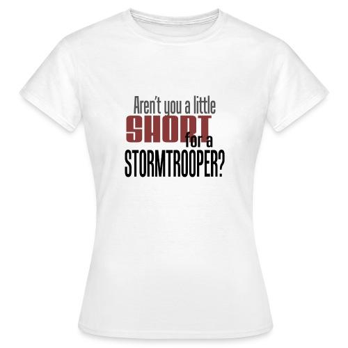 Aren't you a little short for a stormtrooper? - T-skjorte for kvinner