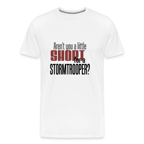 Aren't you a little short for a stormtrooper? - Premium T-skjorte for menn