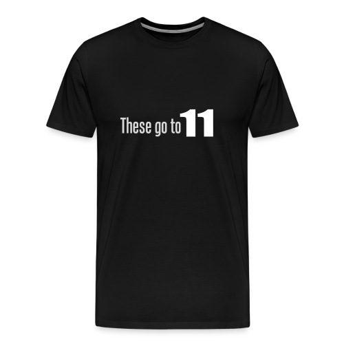 These go to 11! - Premium T-skjorte for menn