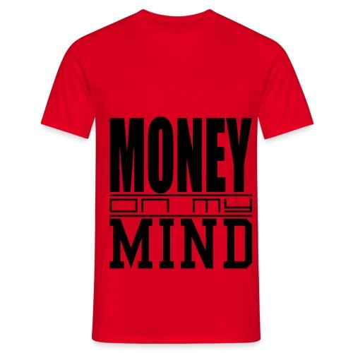 Money on my Mind - Männer T-Shirt