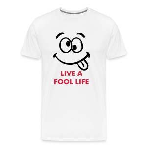 Live Life to the Fool - Men's Premium T-Shirt