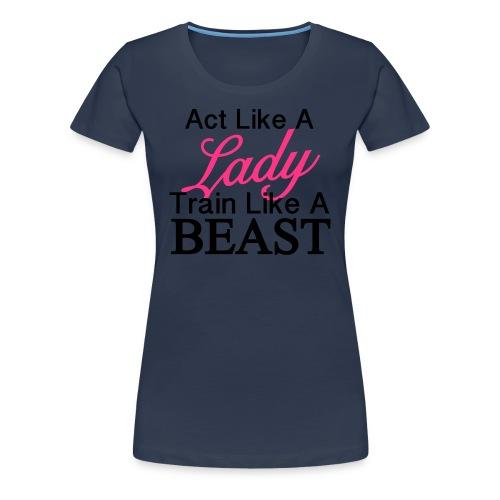 Train Like a Beast  - Frauen Premium T-Shirt