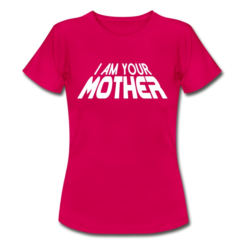 I am your mother - T-shirt Femme