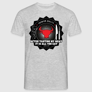After tasting my meat: it is all you need. - Herre-T-shirt