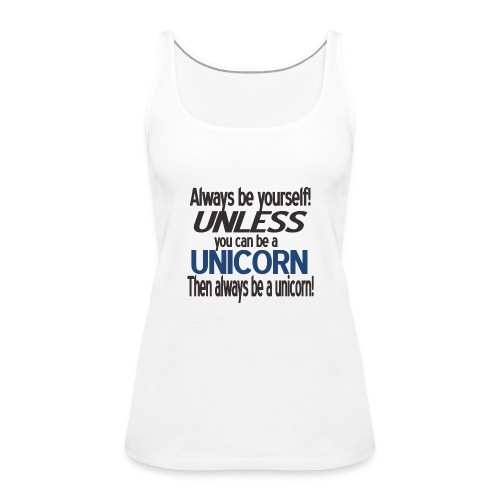 Always be yourself! Unless you can be a unicorn - Women's Premium Tank Top