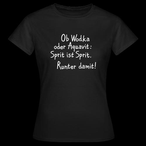 Wodka oder Aquavit Trinkspruch T-Shirt (Damen Schwarz/Weiß) - Frauen T-Shirt