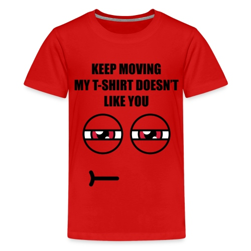 Keep Moving My T-Shirt doesn't like you - Teenage Premium T-Shirt