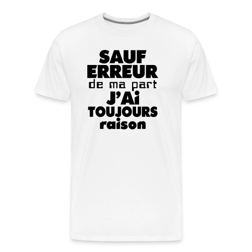Sauf erreur de ma part.... - T-shirt Premium Homme