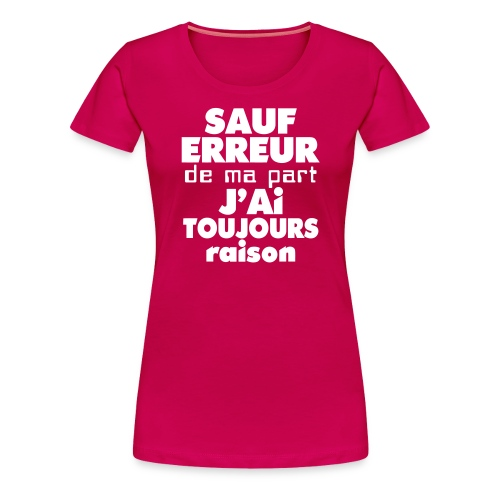 Sauf erreur de ma part.... - T-shirt Premium Femme