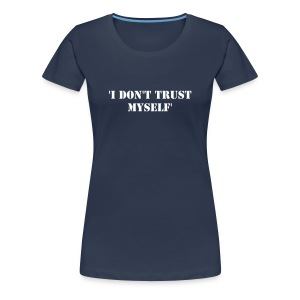 MK I Don't Trust Myself Premium Tee (Logo on back) - Women's Premium T-Shirt