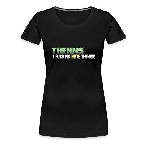 Thenns. I fucking hate Thenns! - Premium T-skjorte for kvinner