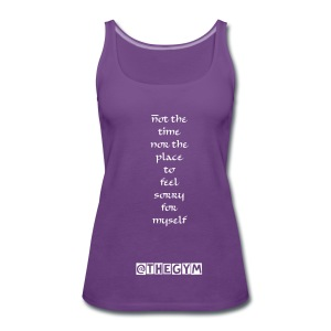 No time to feel sorry - Vrouwen Premium tank top