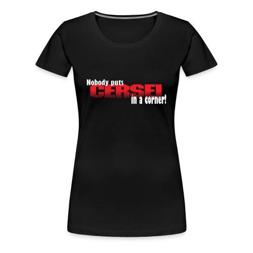 Nobody puts Cersei in a corner! - Premium T-skjorte for kvinner