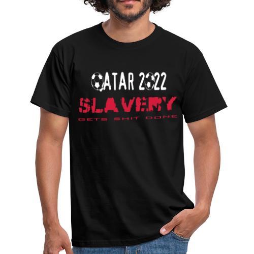 Qatar 2022 Slavery gets shit done - Mannen T-shirt