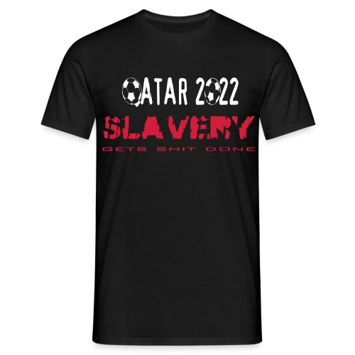 Qatar 2022 Slavery gets shit done - Mannen T-shirt