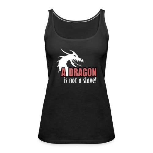 A dragon is not a slave! - Premium singlet for kvinner