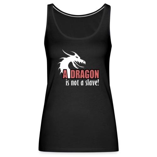 A dragon is not a slave! - Premium singlet for kvinner