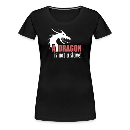 A dragon is not a slave! - Premium T-skjorte for kvinner