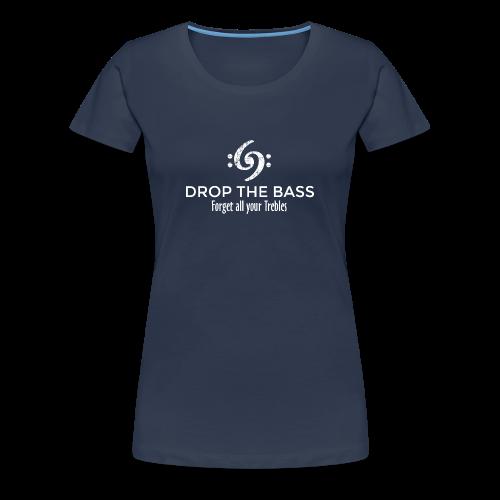 Drop the Bass T-Shirt - Forget all your Trebles (Damen Navy/Weiß) - Frauen Premium T-Shirt