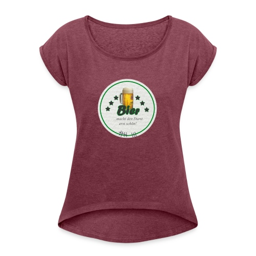 Frauen Shirt Bierdeckel schöner Durst - Frauen T-Shirt mit gerollten Ärmeln