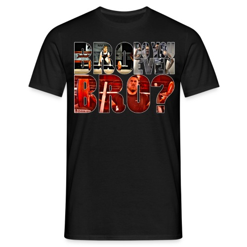 Bro, do you even BRO? - T-skjorte for menn