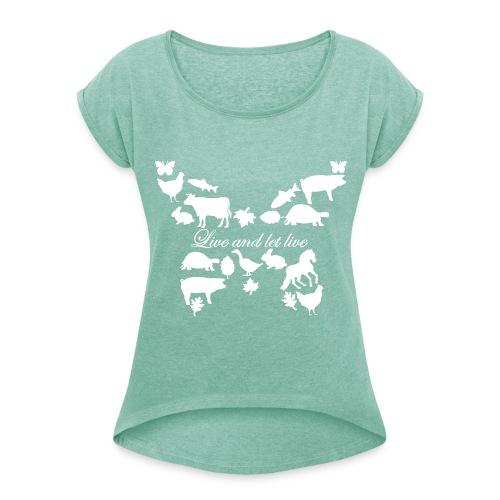 Live and let live Frauen T-Shirt - Frauen T-Shirt mit gerollten Ärmeln