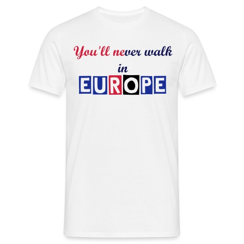 YOU'LL NEVER WALK IN EUROPE - Maglietta da uomo