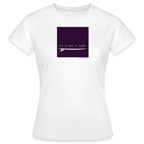 It's NOT a surf ! - T-shirt Femme