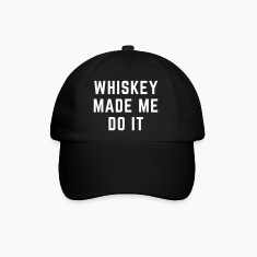 Whiskey Made Me Do It Caps & Hats