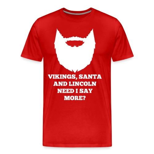 Vikings, Santa and Lincoln, need i say more? - Mannen Premium T-shirt