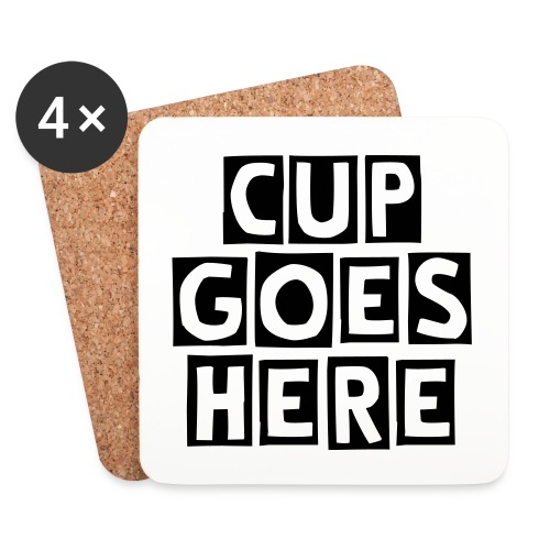 Cup Goes Here Coasters - Coasters (set of 4)