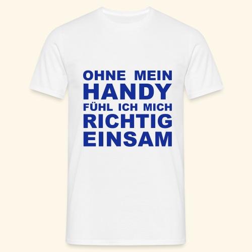 Einsam ohne handy - Männer T-Shirt