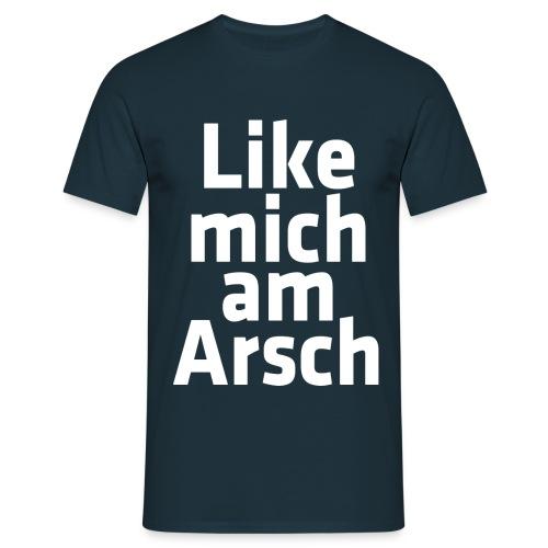 Like Mich Am Arsch Männer T-Shirt - Männer T-Shirt