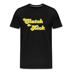 Clutch Or Kick - Men's Premium T-Shirt