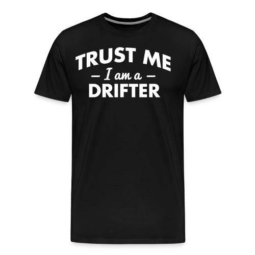 Trust me i am a Drifter - Männer Premium T-Shirt